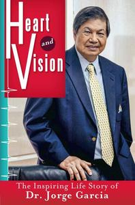 Heart and Vision: The Inspiring Life Story of Dr. Jorge Garcia