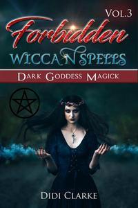 Forbidden Wiccan Spells: Dark Goddess Magick