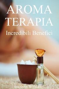 Aroma Terapia Incredibili Benefici