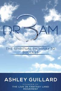 DR3AM:  The Spiritual Pathway to Success