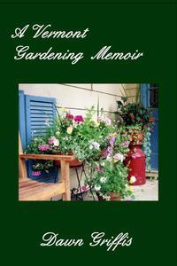 A Vermont Gardening Memoir