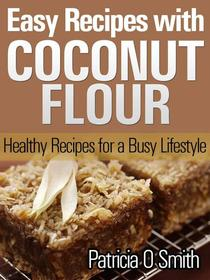 Easy Recipes with Coconut Flour Healthy Recipes for a Busy Lifestyle