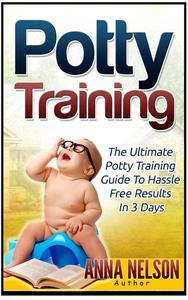 Potty Training: The Ultimate Potty Training Guide to Hassle Free Results in 3 Days