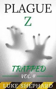 Plague Z: Trapped - Vol. 4
