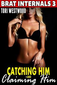 Catching Him and Claiming Him : Brat Internals 3