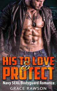 His to Love and Protect - Navy SEAL Bodyguard Romance