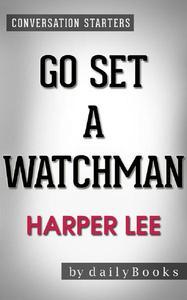 Go Set a Watchman: A Novel by Harper Lee | Conversation Starters