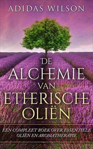 De alchemie van etherische oliën: een compleet boek over essentiële oliën en aromatherapie