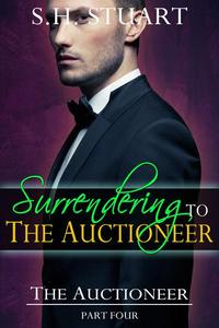 Surrendering to The Auctioneer: The Auctioneer, Part 4