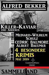 Sammelband 4 besondere Krimis Mai 2019 - Killer-Kaviar und Anderes