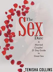The Sex Dare: A Married Couples' 21 Day Guide to Great Sex