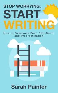 Stop Worrying; Start Writing