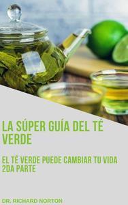 La súper guía del té verde: El té verde puede cambiar tu vida 2da parte