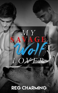 My Savage Wolf Lover - An Alpha Male Gay M/M Shifter Romance