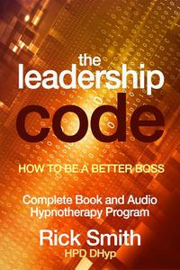 The Leadership Code - How to be a Better Boss - Complete Book and Audio Hypnotherapy Program