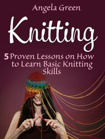 Knitting: 5 Proven Lessons on How to Learn Basic Knitting Skills