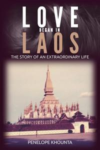 Love Began in Laos: The Story of an Extraordinary Life
