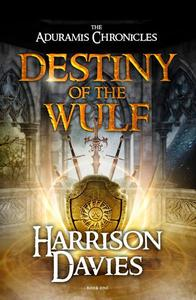 Destiny of The Wulf (The Aduramis Chronicles - Book One)