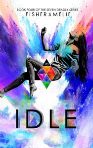 IDLE, Book Four of The Seven Deadly Series