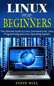 Linux for Beginners: Linux Command Line, Linux Programming and Linux Operating System