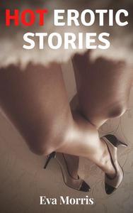 Hot Erotic Stories (Romantic Erotica Book 1)