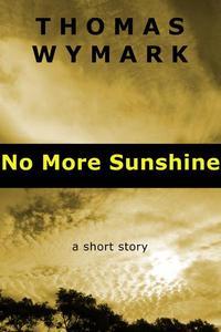 No More Sunshine (a short story)