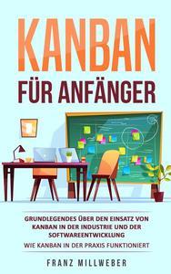 Kanban für Anfänger: Grundlegendes über den Einsatz von Kanban in der Industrie und der Softwareentwicklung