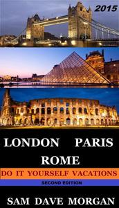 London, Paris & Rome: Do It Yourself Vacations