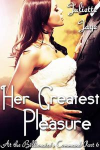 Her Greatest Pleasure (At the Billionaire's Command Part 6) (Dominating Billionaire Erotic Romance)