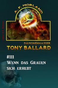 Tony Ballard #111 - Wenn das Grauen sich erhebt