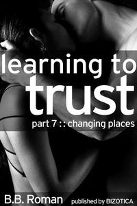 Learning to Trust - Part 7: Changing Places (BDSM Alpha Male Erotic Romance)