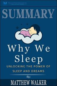 Summary of Why We Sleep: Unlocking the Power of Sleep and Dreams by Matthew Walker