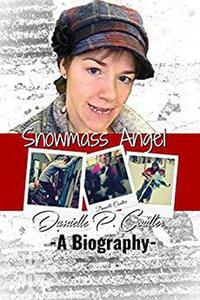 Snowmass Angel - The Biography of Danielle Coulter