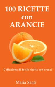 100 Ricette con Arancie