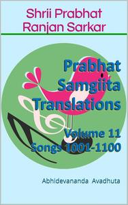 Prabhat Samgiita Translations: Volume 11 (Songs 1001-1100)
