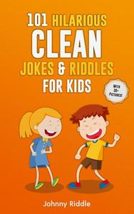101 Hilarious Clean Jokes & Riddles for Kids: Laugh Out Loud With These Funny Clean Jokes Every Kid Will Love (WITH 25+ PICTURES)!