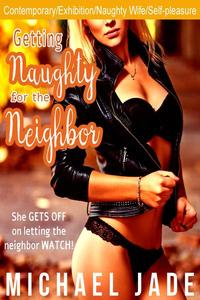 Getting Naughty for the Neighbor