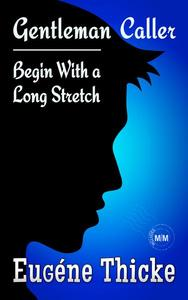 Begin With a Long Stretch (Gentleman Caller)