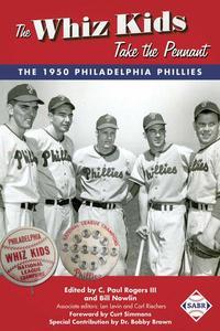 The Whiz Kids Take the Pennant: The 1950 Philadelphia Phillies