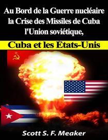 Au bord de la guerre nucléaire : la Crise des missiles de Cuba - l'Union soviétique, Cuba et les les États-Unis