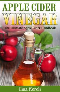 Apple Cider Vinegar The Ultimate Apple Cider Handbook