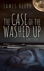 The Case of the Washed Up Part Four
