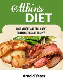 Atkins Diet Lose Weight and Feel Great Contains Tips and Recipes