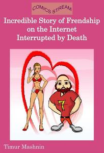 Incredible Story of Friendship in the Internet Interrupted by Death