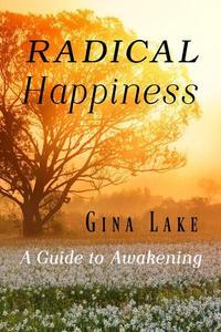 Radical Happiness: A Guide to Awakening