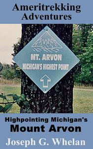 Ameritrekking Adventures: Highpointing Michigan's Mount Arvon
