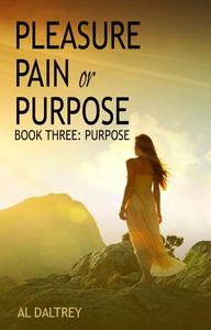 Pleasure Pain or Purpose. Book Three: Purpose