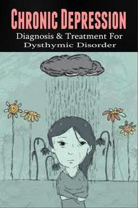 Chronic Depression - Diagnosis & Treatment for Dysthymic Disorder