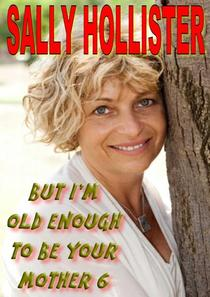 But I'm Old Enough To Be Your Mother 6