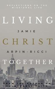 Living Christ Together: Reflections on the Missional Life